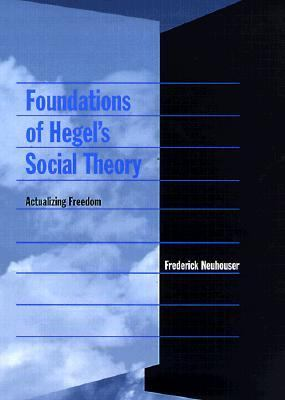 Foundations of Hegel's Social Theory Actualizing Freedom