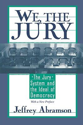 We, the Jury The Jury System and the Ideal of Democracy  With a New Preface
