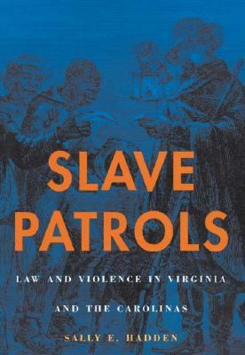 Slave Patrols Law and Violence in Virginia and the Carolinas
