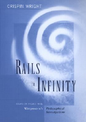 Rails to Infinity Essays on Themes from Wittgenstein's Philosophical Investigations