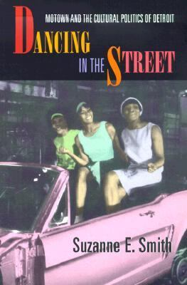 Dancing in the Street Motown and the Cultural Politics of Detroit