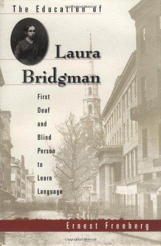 The Education of Laura Bridgman : First Deaf and Blind Person to Learn Language