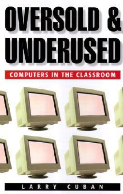 Oversold and Underused: Computers in Classrooms, 1980-2000