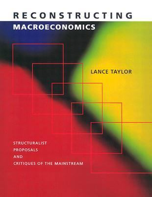 Reconstructing Macroeconomics Structuralist Proposals and Critiques of the Mainstream