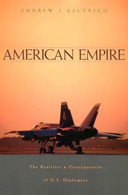 American Empire The Realities and Consequences of U.S. Diplomacy