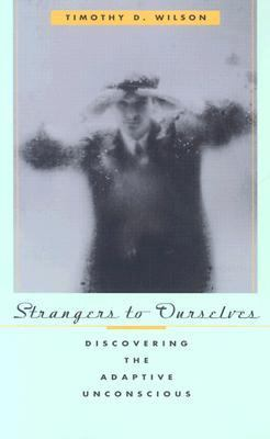 Strangers to Ourselves Discovering the Adaptive Unconscious