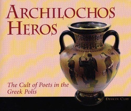 Archilochos Heros: The Cult of Poets in the Greek Polis (Hellenic Studies)