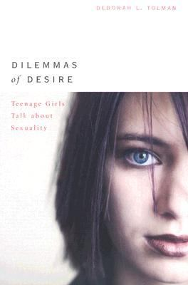 Dilemmas Of Desire Teenage Girls Talk About Sexuality