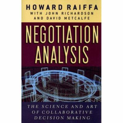 Negotiation Analysis The Science and Art of Collaborative Decision Making