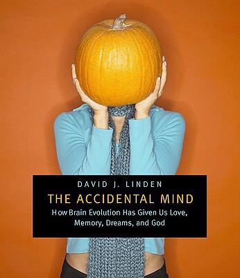 Accidental Mind How Brain Evolution Has Given Us Love, Memory, Dreams, and God