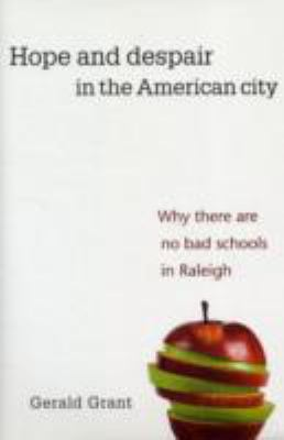 Hope and Despair in the American City: Why There Are No Bad Schools in Raleigh