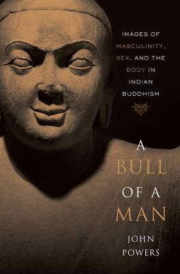 A Bull of a Man: Images of Masculinity, Sex, and the Body in Indian Buddhism