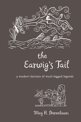 The Earwig's Tail: A Modern Bestiary of Multi-legged Legends