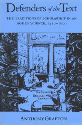 Defenders of the Text The Traditions of Scholarship in an Age of Science, 1450-1800