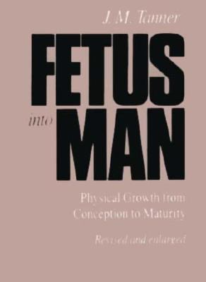 Fetus into Man: Physical Growth from Conception to Maturity