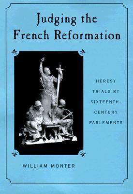 Judging the French Reformation Heresy Trials by Sixteenth-Century Parlements