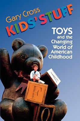 Kids' Stuff Toys and the Changing World of American Childhood