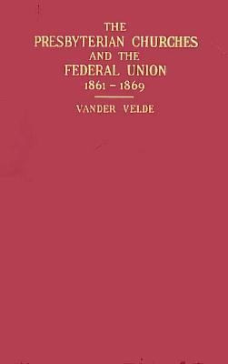 Presbyterian Churches and the Federal Union 1861-1869