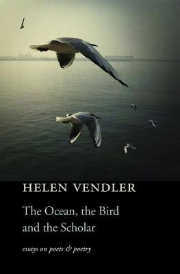 Ocean, the Bird, and the Scholar : Essays on Poets and Poetry