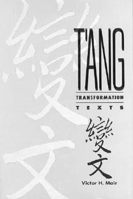 T'Ang Transformation Texts A Study of the Buddhist Contribution to the Rise of Vernacular Fiction and Drama in China