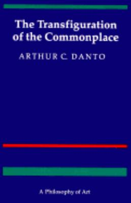 The Transfiguration of the Commonplace: A Philosophy of Art