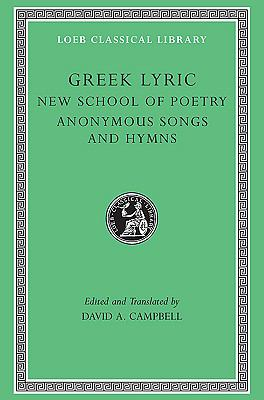 Greek Lyric The New School of Poetry and Anonymous Songs and Hymns