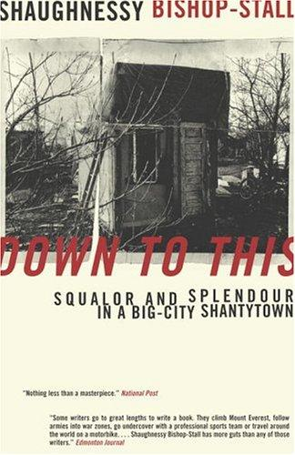 Down to This : Squalor and Splendour in a Big-City Shantytown