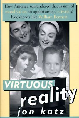 Virtuous Reality: How America Surrendered Discussin of Moral Values to Opportunists, Nitwits, and Blockheads like WI