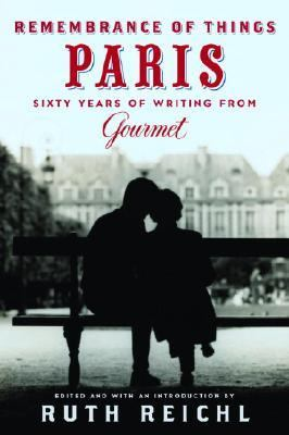 Remembrance of Things Paris Sixty Years of Writing from Gourmet