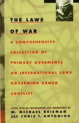Laws of War A Comprehensive Collection of Primary Documents on International Laws Governing Armed Conflict