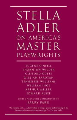 Stella Adler on America's Master Playwrights : Eugene o'Neill, Clifford Odets, Tennessee Williams, Arthur Miller, Edward Albee, et Al