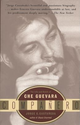 Companero The Life and Death of Che Guevara
