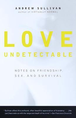 Love Undetectable Notes on Friendship, Sex, and Survival