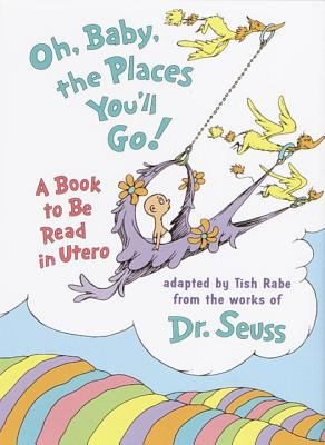Oh Baby, the Places You'll Go! A Book to Be Read in Utero