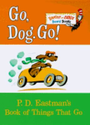 Go, Dog. Go! P.D. Eastman's Book of Things That Go