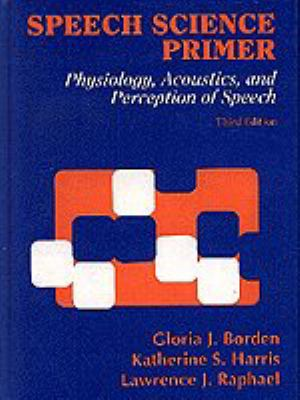 Speech Science Primer Physiology, Acoustics, and Perception of Speech