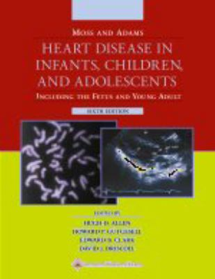 Moss and Adams' Heart Disease in Infants, Children, and Adolescents Including the Fetus and Young Adult
