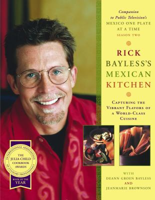 Rick Bayless's Mexican Kitchen Capturing the Vibrant Flavors of a World-Class Cuisine