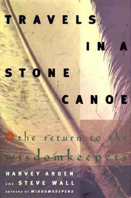 Travels in a Stone Canoe: The Return to the Wisdomkeepers - Harvey Arden - Hardcover