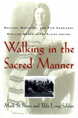 Walking in the Sacred Manner Healers, Dreamers, and Pipe Carriers-Medicine Women of the Plains Indians