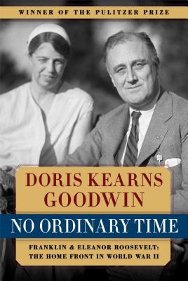 No Ordinary Time Franklin and Eleanor Roosevelt  The Home Front in World War II