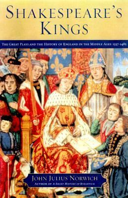 Shakespeare's Kings: The Great Play and the History of England in the Middle Ages - John Julius Norwich - Hardcover