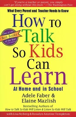How to Talk So Kids Can Learn -- At Home and in School What Every Parent and Teacher Needs to Know
