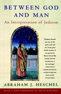 Between God and Man An Interpretation of Judaism from the Writings of Abraham Joshua Heschel