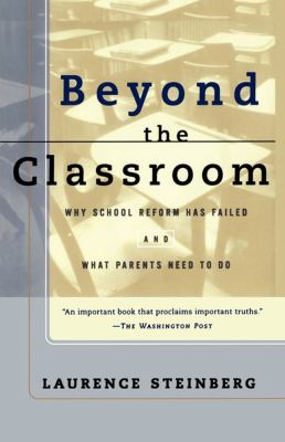 Beyond the Classroom Why School Reform Has Failed and What Parents Need to Do