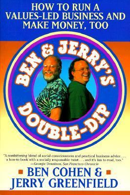 Ben & Jerry's Double-Dip How to Run a Values-Led Business and Make Money, Too