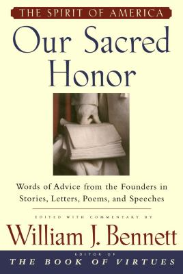 Our Sacred Honor Words of Advice from the Founders in Stories, Letters, Poems, and Speeches