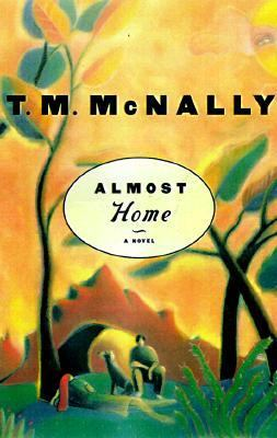 Almost Home - T. M. McNally - Hardcover