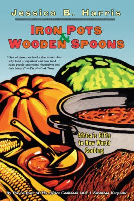 Iron Pots and Wooden Spoons Africa's Gift to New World Cooking