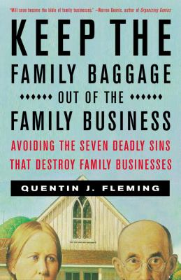 Keep the Family Baggage Out of the Family Business Avoiding the Seven Deadly Sins That Destroy Family Businesses